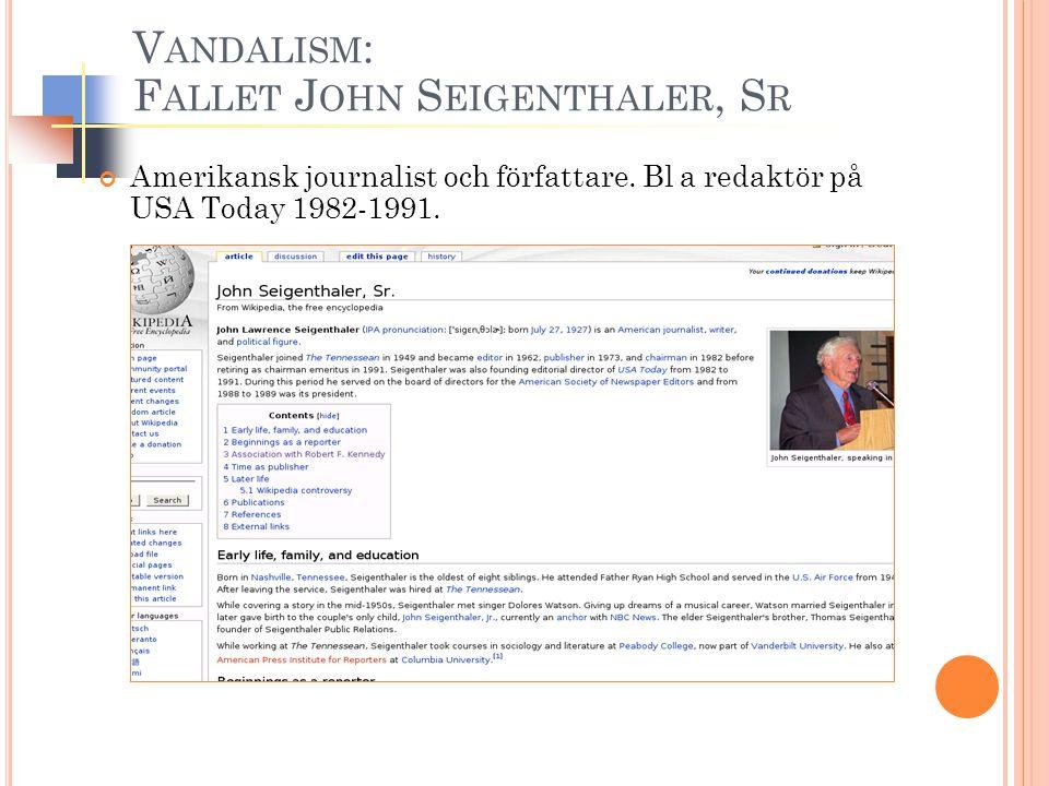 V ANDALISM : F ALLET J OHN S EIGENTHALER, S R Amerikansk journalist och författare. Bl a redaktör på USA Today 1982-1991.