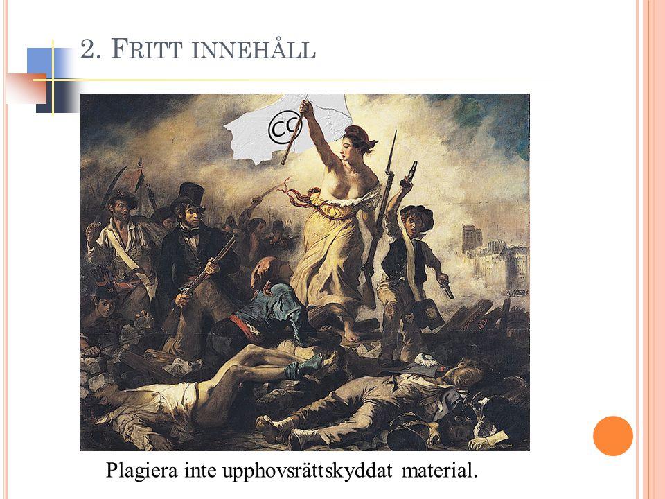 2. F RITT INNEHÅLL Plagiera inte upphovsrättskyddat material.