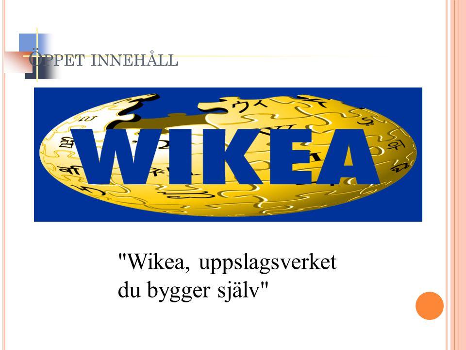 Wikea, uppslagsverket du bygger själv Ö PPET INNEHÅLL
