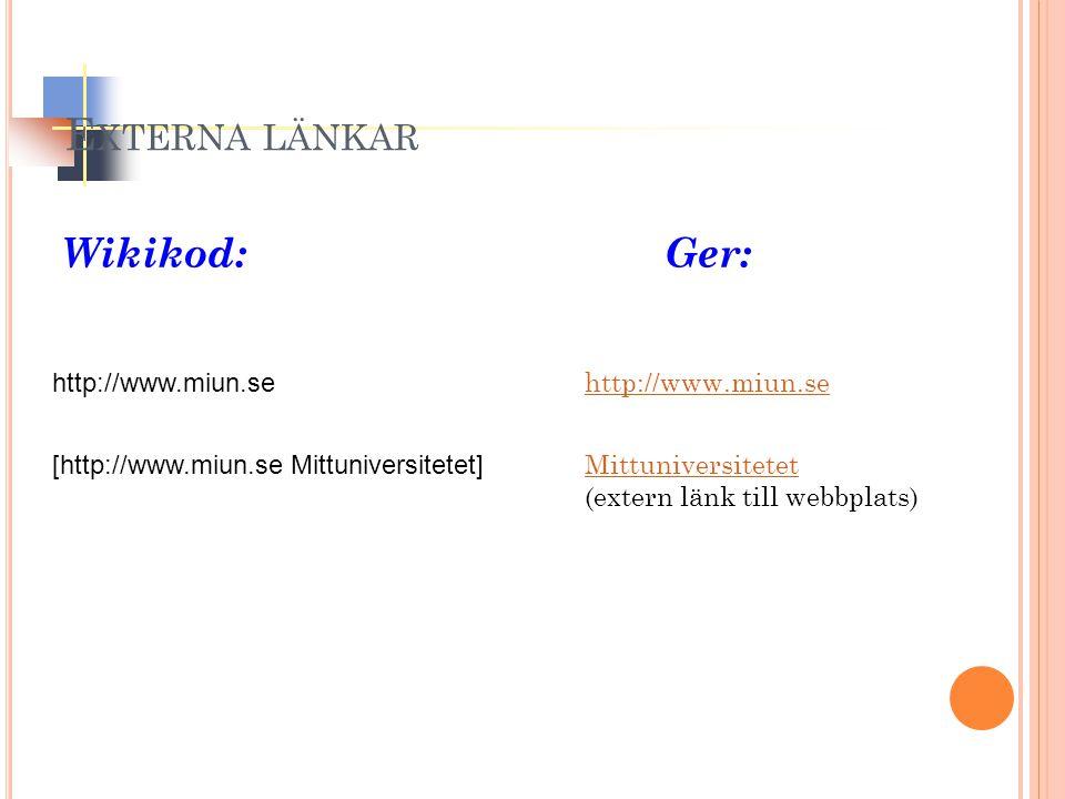 Wikikod: Ger: http://www.miun.se http://www.miun.se [http://www.miun.se Mittuniversitetet] Mittuniversitetet (extern länk till webbplats) Mittuniversi
