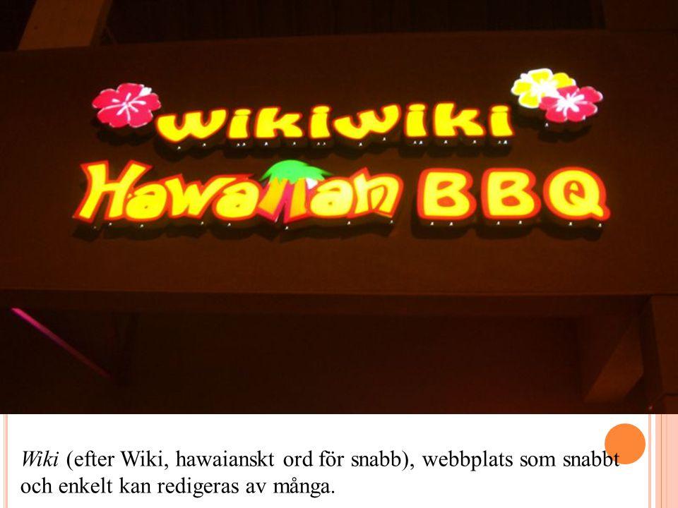 Wiki (efter Wiki, hawaianskt ord för snabb), webbplats som snabbt och enkelt kan redigeras av många.