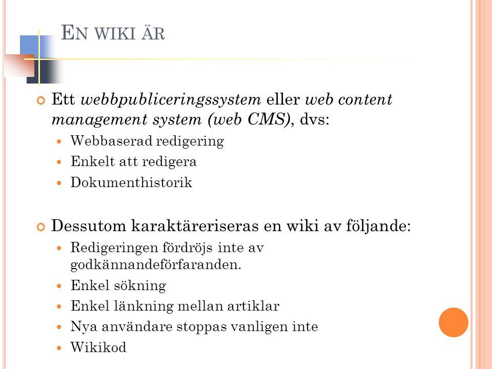 E N WIKI ÄR Ett webbpubliceringssystem eller web content management system (web CMS), dvs: Webbaserad redigering Enkelt att redigera Dokumenthistorik