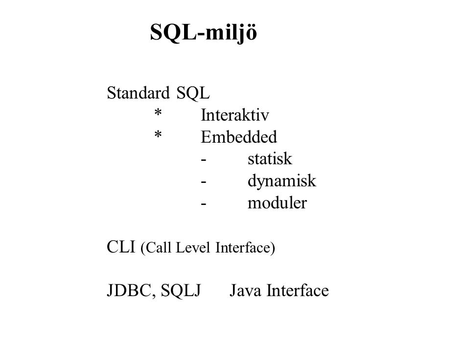 SQL-miljö Standard SQL *Interaktiv *Embedded -statisk -dynamisk -moduler CLI (Call Level Interface) JDBC, SQLJ Java Interface