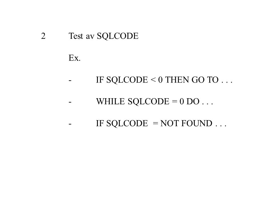 2Test av SQLCODE Ex. -IF SQLCODE < 0 THEN GO TO...