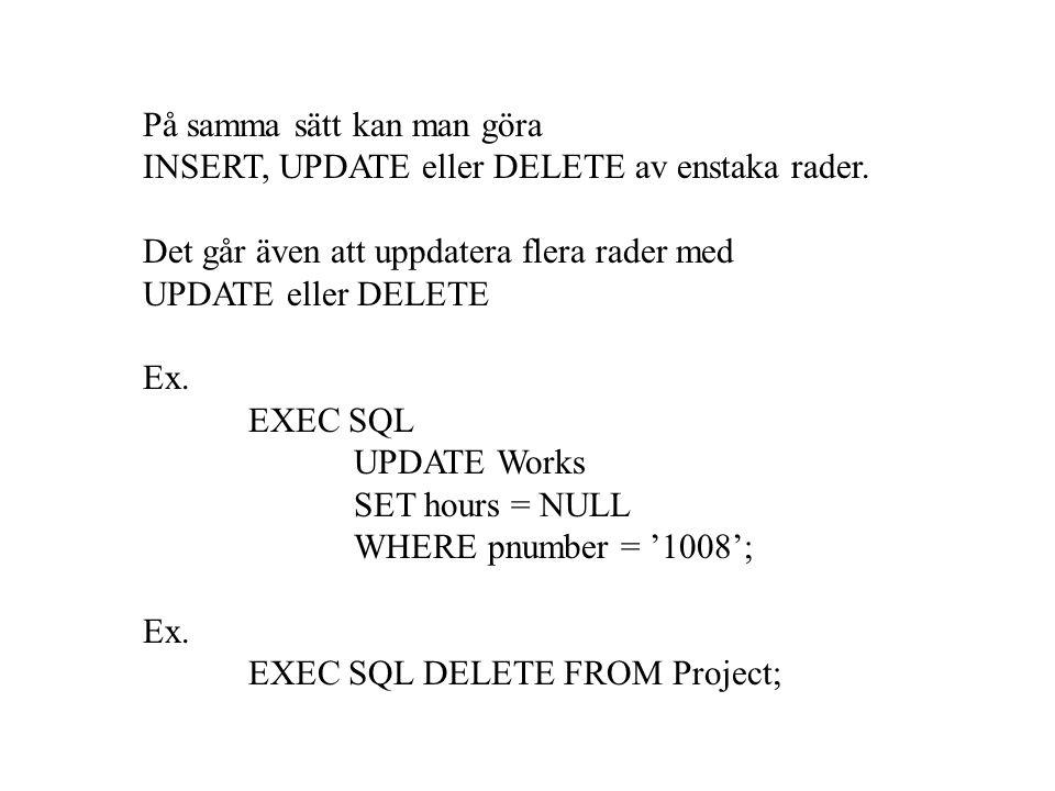 På samma sätt kan man göra INSERT, UPDATE eller DELETE av enstaka rader. Det går även att uppdatera flera rader med UPDATE eller DELETE Ex. EXEC SQL U