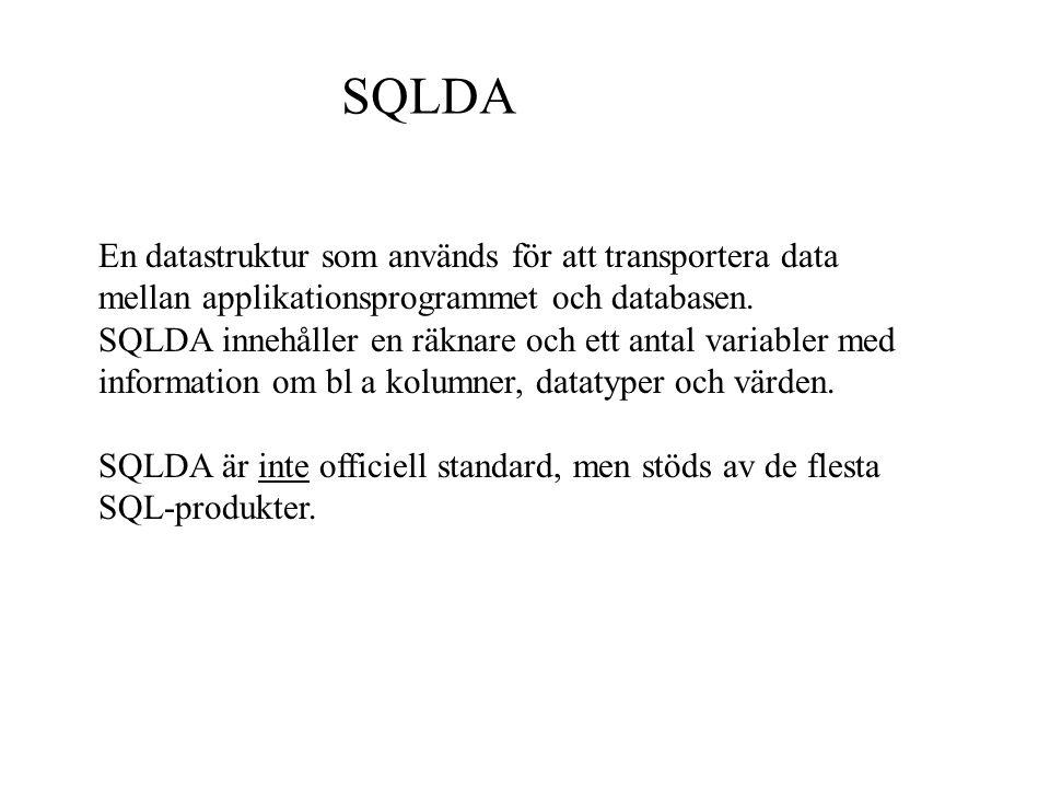 SQLDA En datastruktur som används för att transportera data mellan applikationsprogrammet och databasen. SQLDA innehåller en räknare och ett antal var