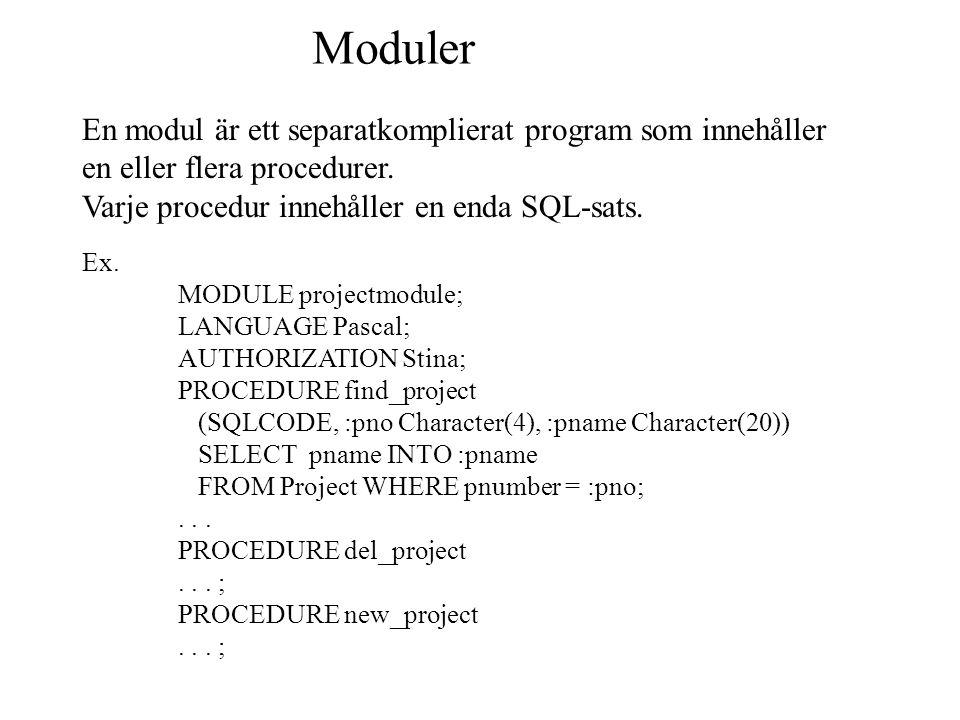 Moduler En modul är ett separatkomplierat program som innehåller en eller flera procedurer. Varje procedur innehåller en enda SQL-sats. Ex. MODULE pro
