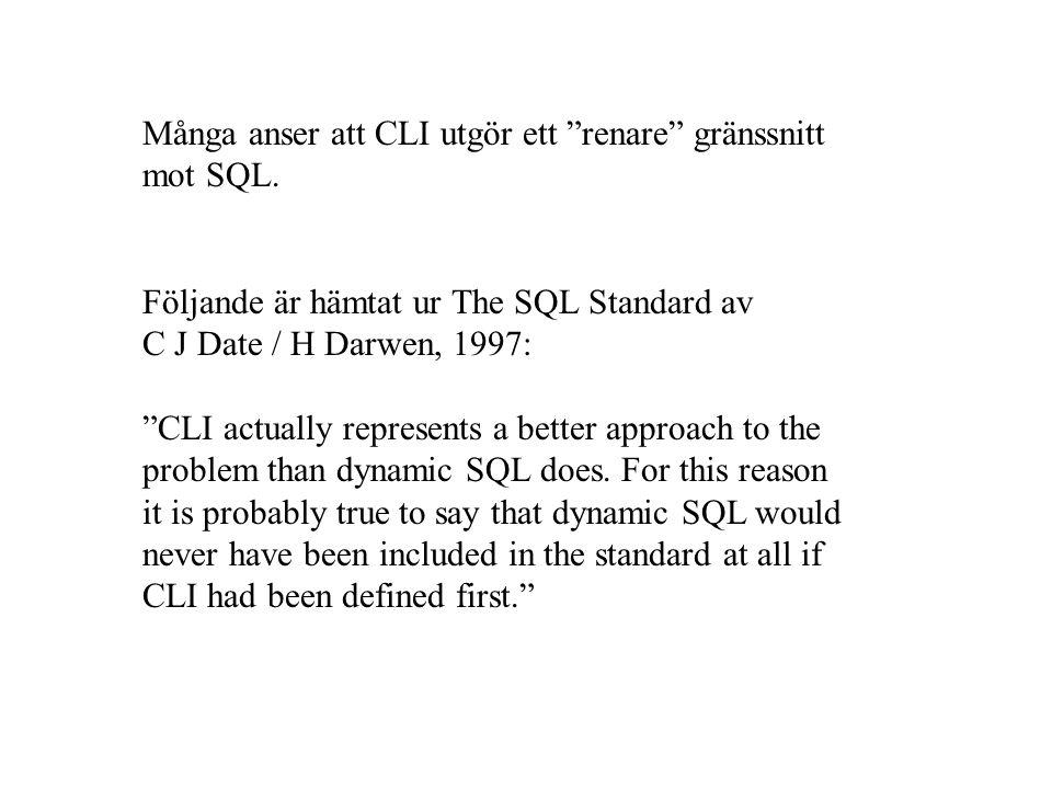 """Många anser att CLI utgör ett """"renare"""" gränssnitt mot SQL. Följande är hämtat ur The SQL Standard av C J Date / H Darwen, 1997: """"CLI actually represen"""