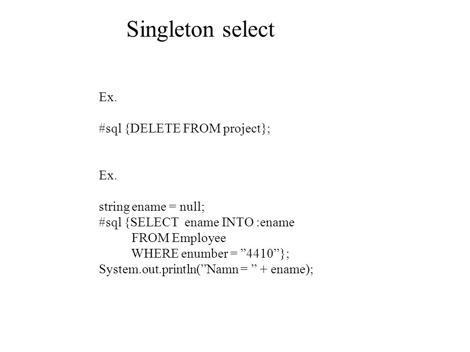 Singleton select Ex. #sql {DELETE FROM project}; Ex.