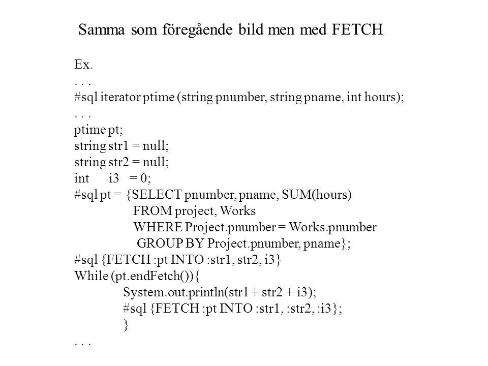 Samma som föregående bild men med FETCH Ex.... #sql iterator ptime (string pnumber, string pname, int hours);... ptime pt; string str1 = null; string