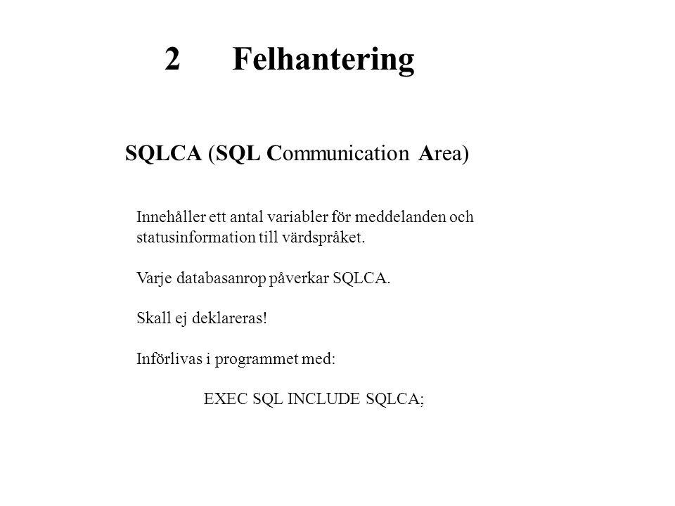 2Felhantering SQLCA (SQL Communication Area) Innehåller ett antal variabler för meddelanden och statusinformation till värdspråket. Varje databasanrop