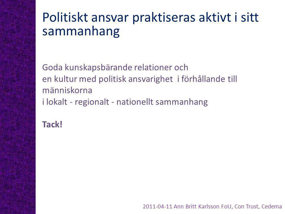 Politiskt ansvar praktiseras aktivt i sitt sammanhang Goda kunskapsbärande relationer och en kultur med politisk ansvarighet i förhållande till männis