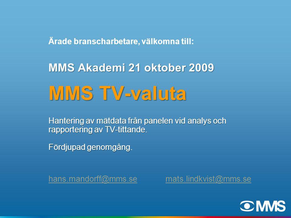 MMS Akademi 21 oktober 2009 MMS TV-valuta Hantering av mätdata från panelen vid analys och rapportering av TV-tittande.