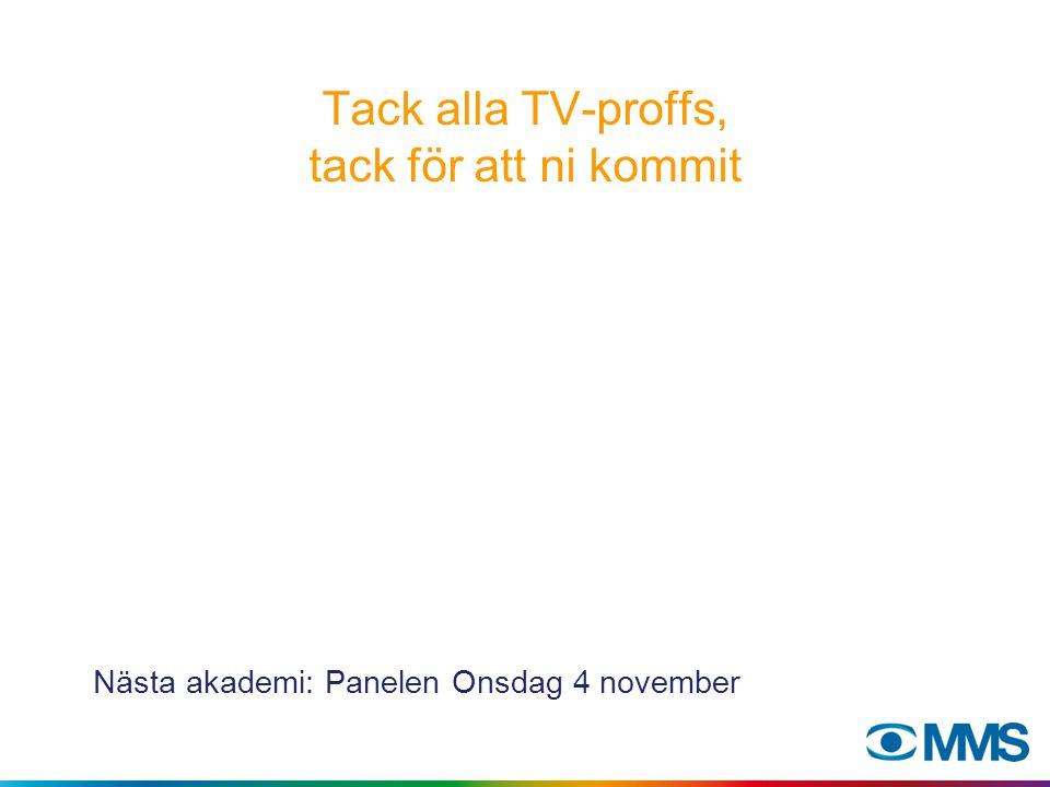 Tack alla TV-proffs, tack för att ni kommit Nästa akademi: Panelen Onsdag 4 november