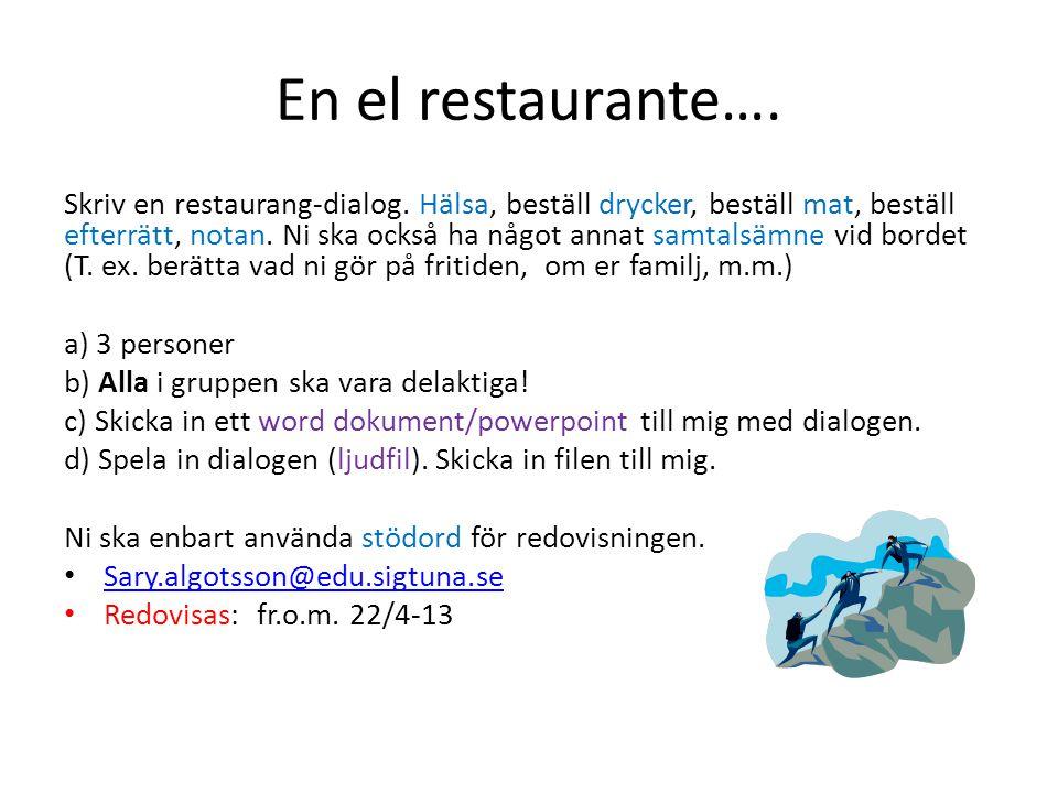 En el restaurante…. Skriv en restaurang-dialog. Hälsa, beställ drycker, beställ mat, beställ efterrätt, notan. Ni ska också ha något annat samtalsämne