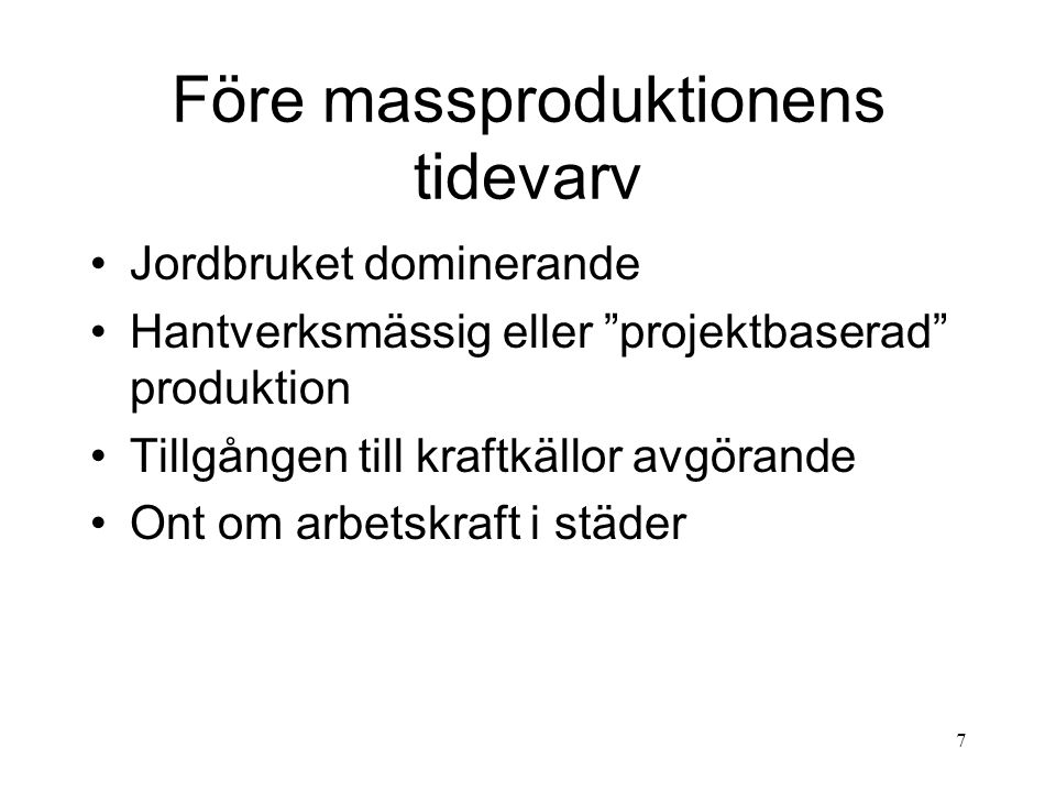 18 Rationaliseringsrörelsen i Sverige Började vid 30-talets slut, peak under 60-talet Brukstraditioner hindrade rationaliseringar Arbetsstudier (MTM – Metod, Tid, Mätning) Funktionella verkstäder