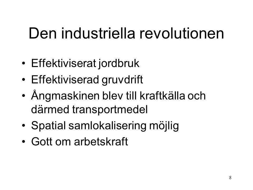 8 Den industriella revolutionen Effektiviserat jordbruk Effektiviserad gruvdrift Ångmaskinen blev till kraftkälla och därmed transportmedel Spatial samlokalisering möjlig Gott om arbetskraft