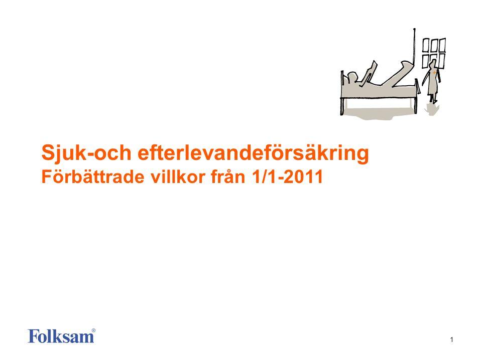 1 Sjuk-och efterlevandeförsäkring Förbättrade villkor från 1/1-2011