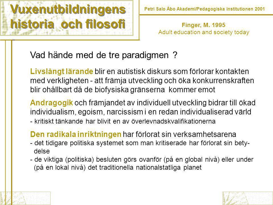 Vuxenutbildningens historia och filosofi Vuxenutbildningens historia och filosofi Petri Salo Åbo Akademi/Pedagogiska institutionen 2001 Finger, M.