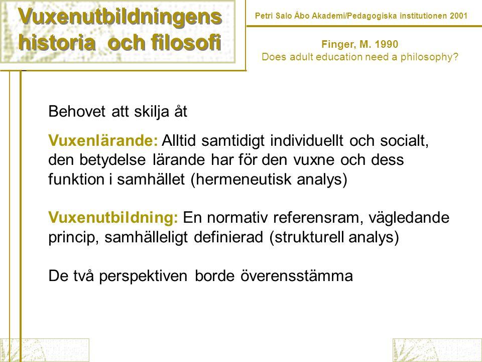 Vuxenutbildningens historia och filosofi Vuxenutbildningens historia och filosofi Petri Salo Åbo Akademi/Pedagogiska institutionen 2001 Finger, M. 199