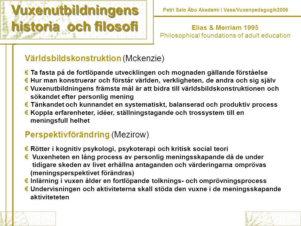 Vuxenutbildningens historia och filosofi Vuxenutbildningens historia och filosofi Elias & Merriam 1995 Philosophical foundations of adult education Vä