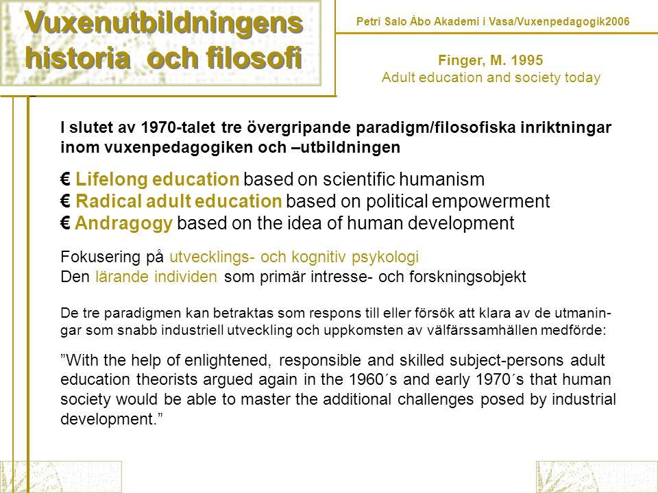Vuxenutbildningens historia och filosofi Vuxenutbildningens historia och filosofi Finger, M. 1995 Adult education and society today I slutet av 1970-t
