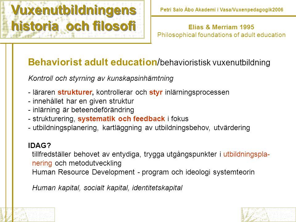Vuxenutbildningens historia och filosofi Vuxenutbildningens historia och filosofi Petri Salo Åbo Akademi i Vasa/Vuxenpedagogik2006 Behaviorist adult e