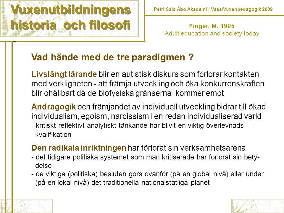 Vuxenutbildningens historia och filosofi Vuxenutbildningens historia och filosofi Finger, M. 1995 Adult education and society today Vad hände med de t