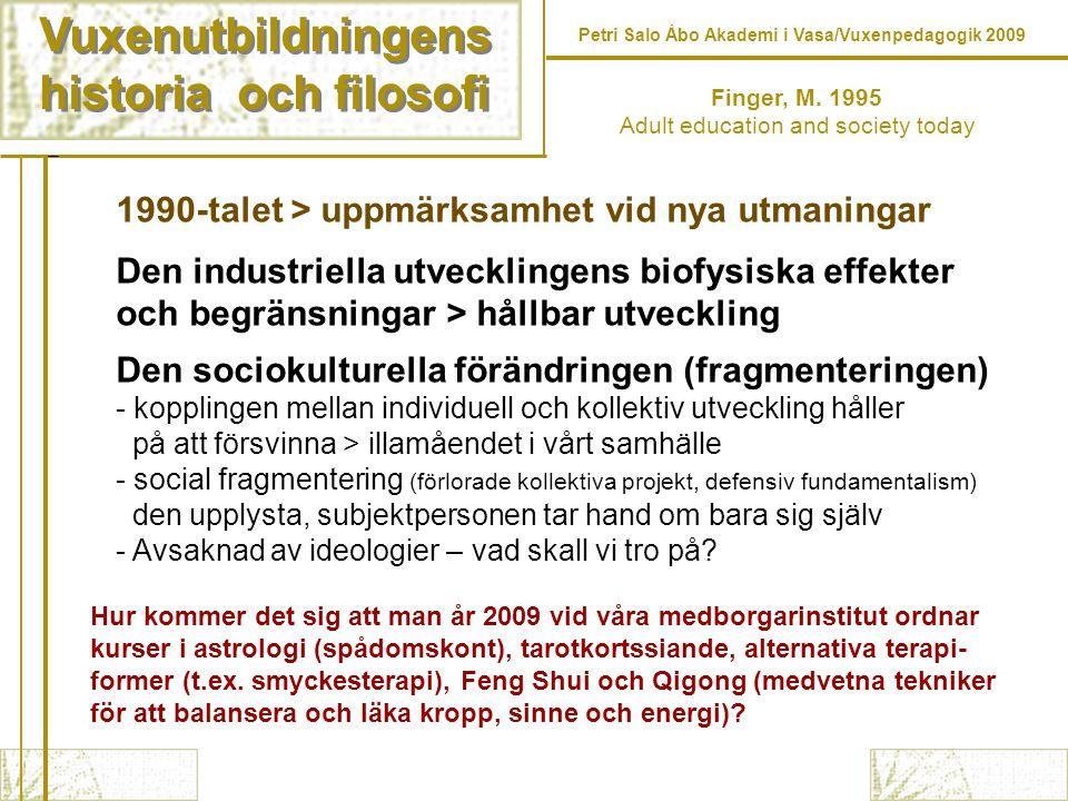 Vuxenutbildningens historia och filosofi Vuxenutbildningens historia och filosofi Finger, M. 1995 Adult education and society today 1990-talet > uppmä