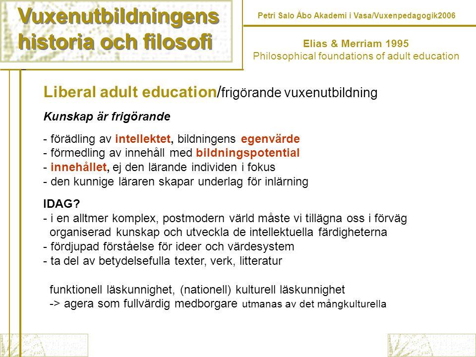 Vuxenutbildningens historia och filosofi Vuxenutbildningens historia och filosofi Petri Salo Åbo Akademi i Vasa/Vuxenpedagogik2006 Liberal adult educa