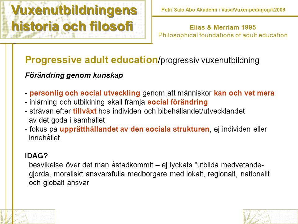 Vuxenutbildningens historia och filosofi Vuxenutbildningens historia och filosofi Petri Salo Åbo Akademi i Vasa/Vuxenpedagogik2006 Progressive adult e