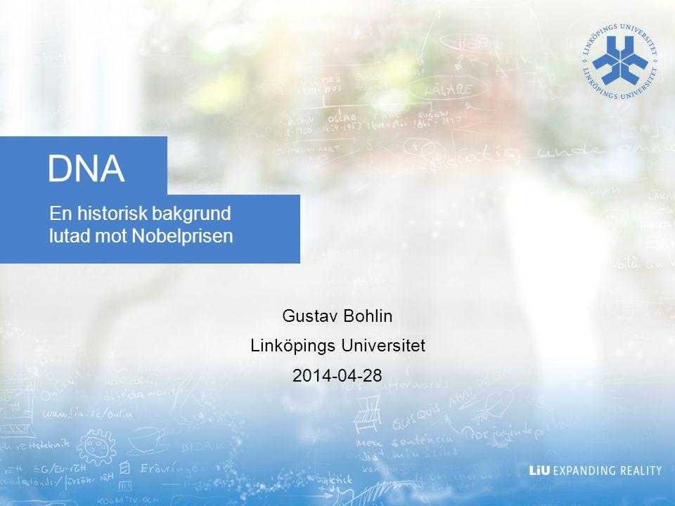 En historisk bakgrund lutad mot Nobelprisen DNA Gustav Bohlin Linköpings Universitet 2014-04-28