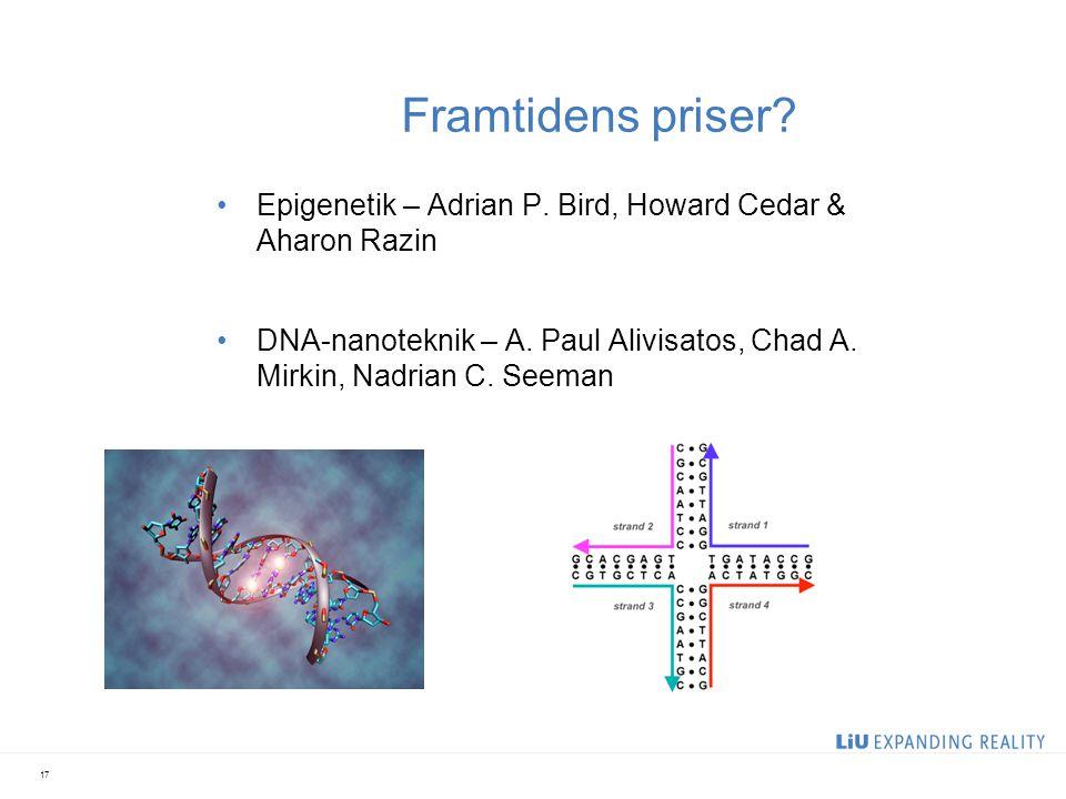 Framtidens priser.Epigenetik – Adrian P. Bird, Howard Cedar & Aharon Razin DNA-nanoteknik – A.