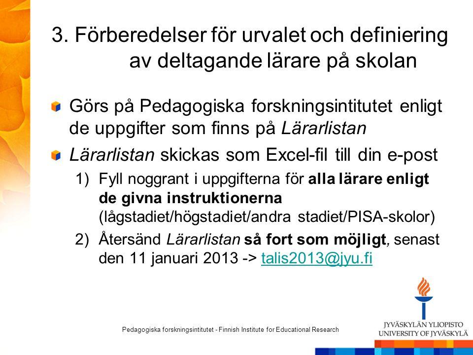 3. Förberedelser för urvalet och definiering av deltagande lärare på skolan Görs på Pedagogiska forskningsintitutet enligt de uppgifter som finns på L