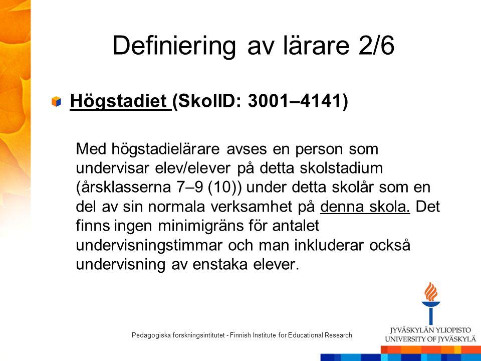 Definiering av lärare 2/6 Högstadiet (SkolID: 3001–4141) Med högstadielärare avses en person som undervisar elev/elever på detta skolstadium (årsklass