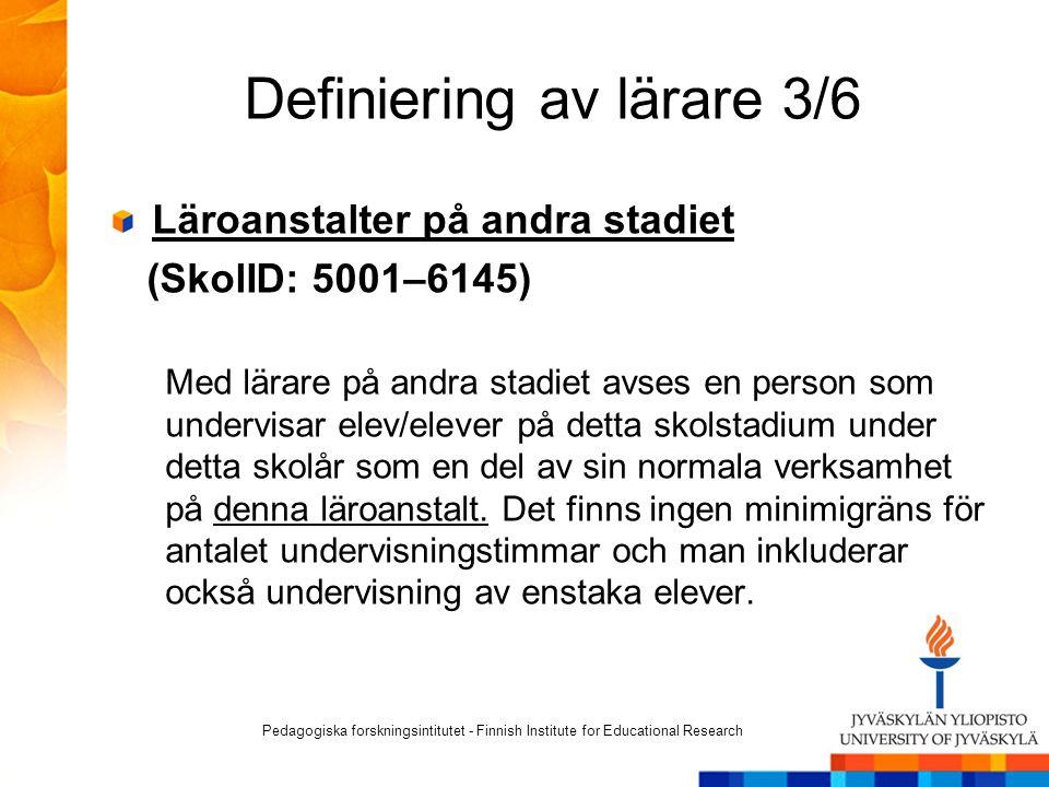 Definiering av lärare 3/6 Läroanstalter på andra stadiet (SkolID: 5001–6145) Med lärare på andra stadiet avses en person som undervisar elev/elever på