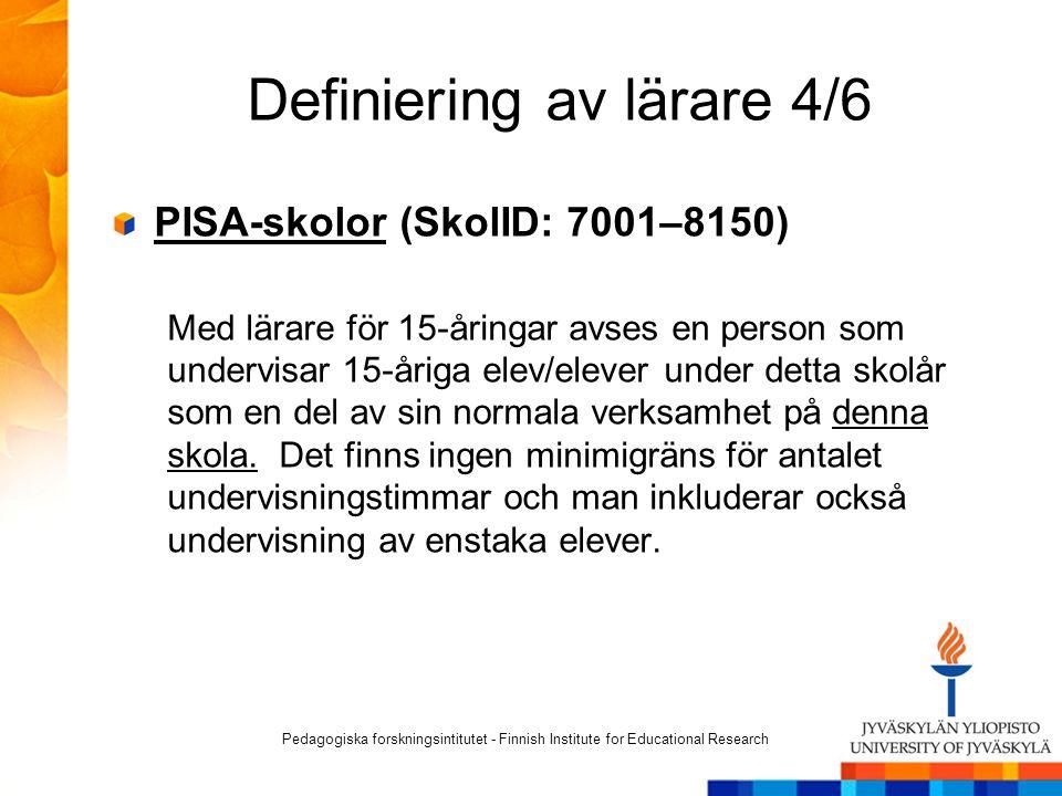 Definiering av lärare 4/6 PISA-skolor (SkolID: 7001–8150) Med lärare för 15-åringar avses en person som undervisar 15-åriga elev/elever under detta skolår som en del av sin normala verksamhet på denna skola.