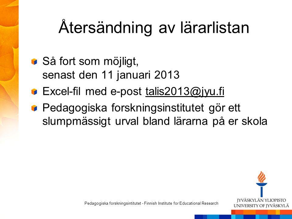 Återsändning av lärarlistan Så fort som möjligt, senast den 11 januari 2013 Excel-fil med e-post talis2013@jyu.fi Pedagogiska forskningsinstitutet gör