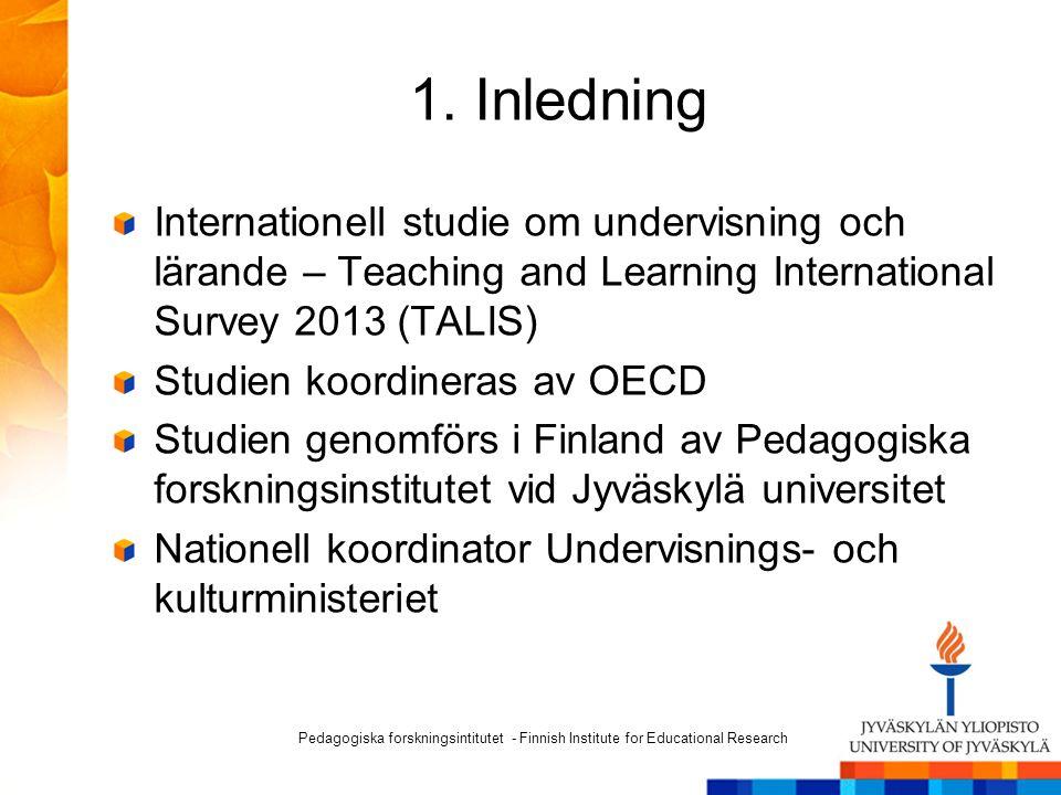 1. Inledning Internationell studie om undervisning och lärande – Teaching and Learning International Survey 2013 (TALIS) Studien koordineras av OECD S