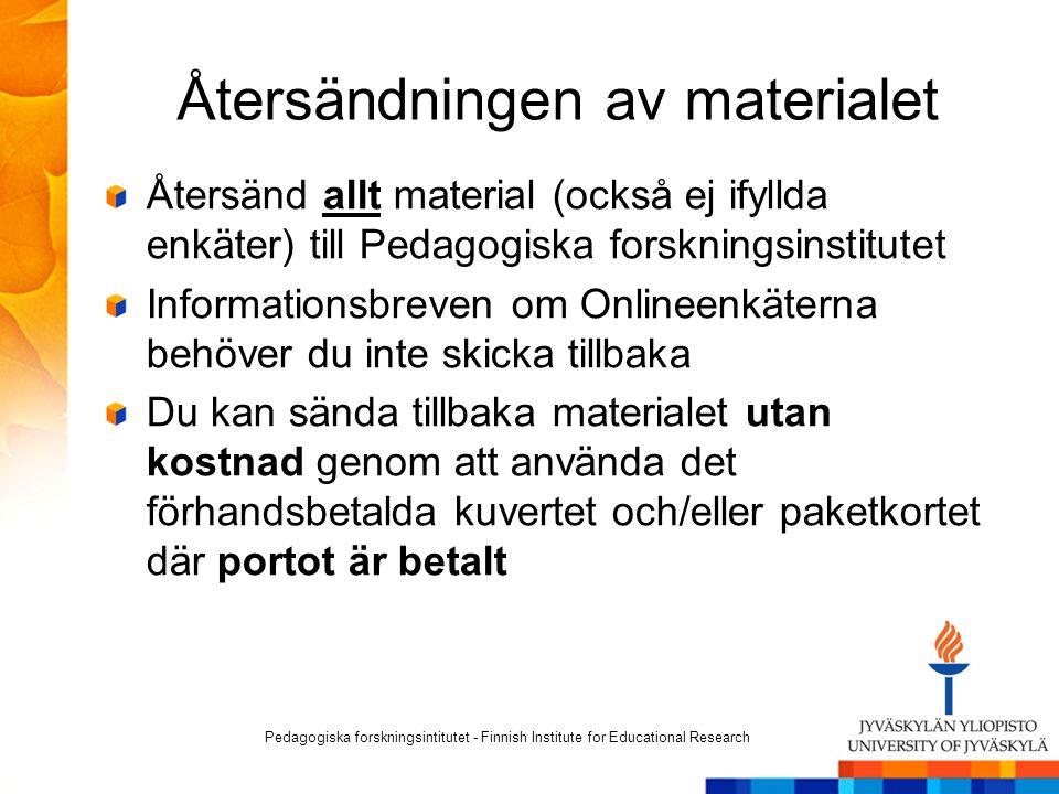 Återsändningen av materialet Återsänd allt material (också ej ifyllda enkäter) till Pedagogiska forskningsinstitutet Informationsbreven om Onlineenkät