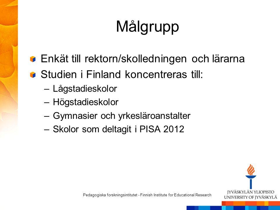 Målgrupp Enkät till rektorn/skolledningen och lärarna Studien i Finland koncentreras till: –Lågstadieskolor –Högstadieskolor –Gymnasier och yrkesläroa