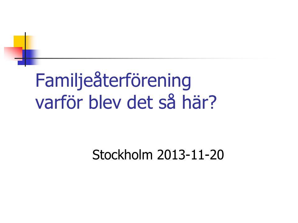 Familjeåterförening varför blev det så här? Stockholm 2013-11-20