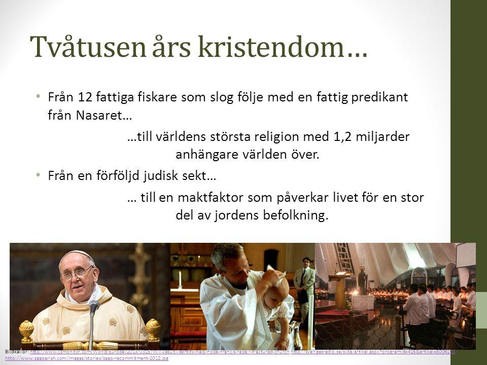 Tvåtusen års kristendom… Från 12 fattiga fiskare som slog följe med en fattig predikant från Nasaret… …till världens största religion med 1,2 miljarde
