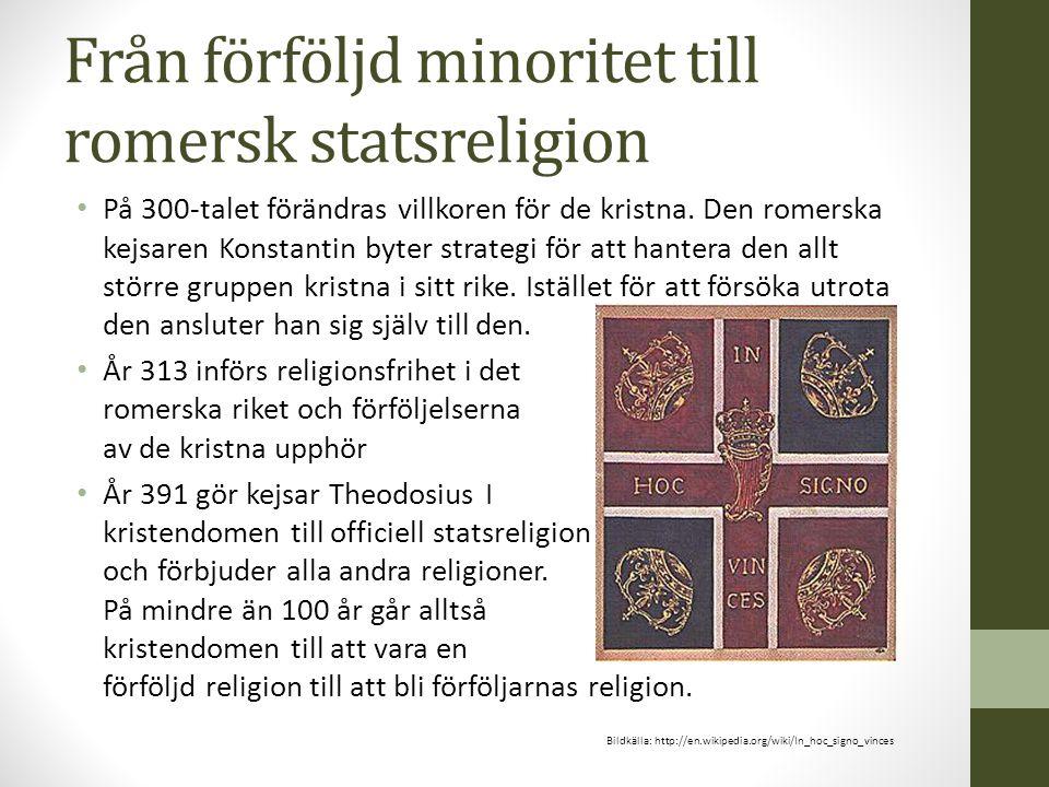 Från förföljd minoritet till romersk statsreligion På 300-talet förändras villkoren för de kristna. Den romerska kejsaren Konstantin byter strategi fö