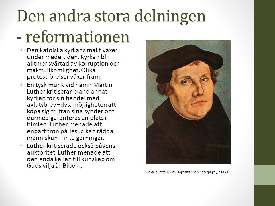 Den andra stora delningen - reformationen Den katolska kyrkans makt växer under medeltiden. Kyrkan blir alltmer svärtad av korruption och maktfullkoml