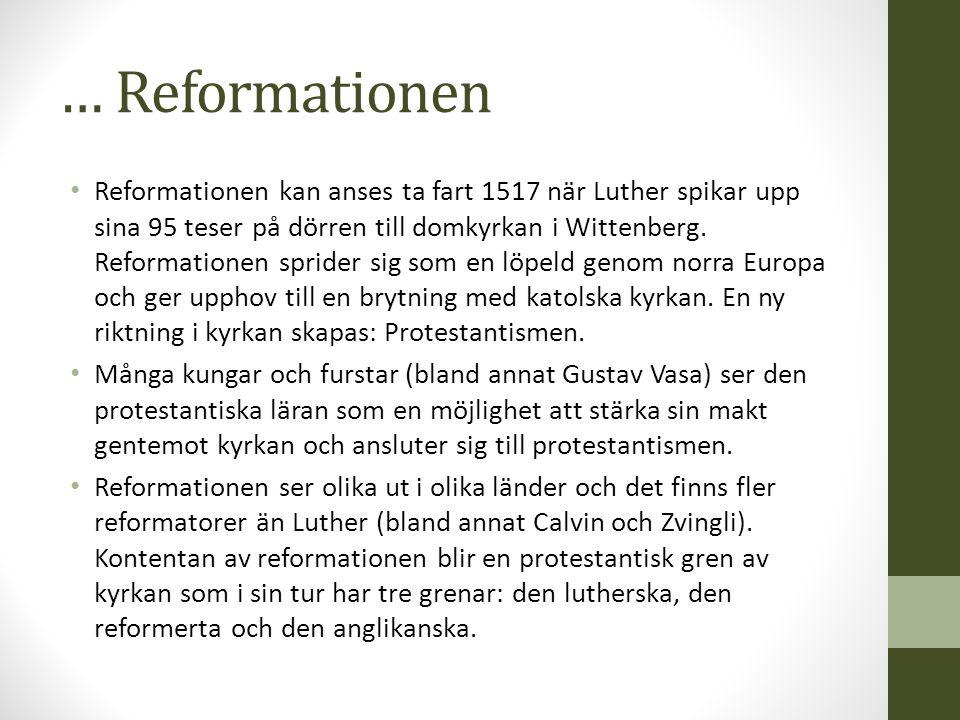 … Reformationen Reformationen kan anses ta fart 1517 när Luther spikar upp sina 95 teser på dörren till domkyrkan i Wittenberg. Reformationen sprider