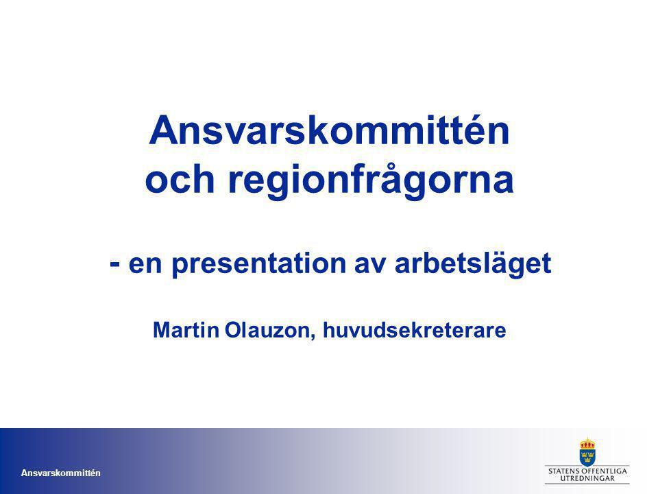 Ansvarskommittén Ansvarskommittén och regionfrågorna - en presentation av arbetsläget Martin Olauzon, huvudsekreterare