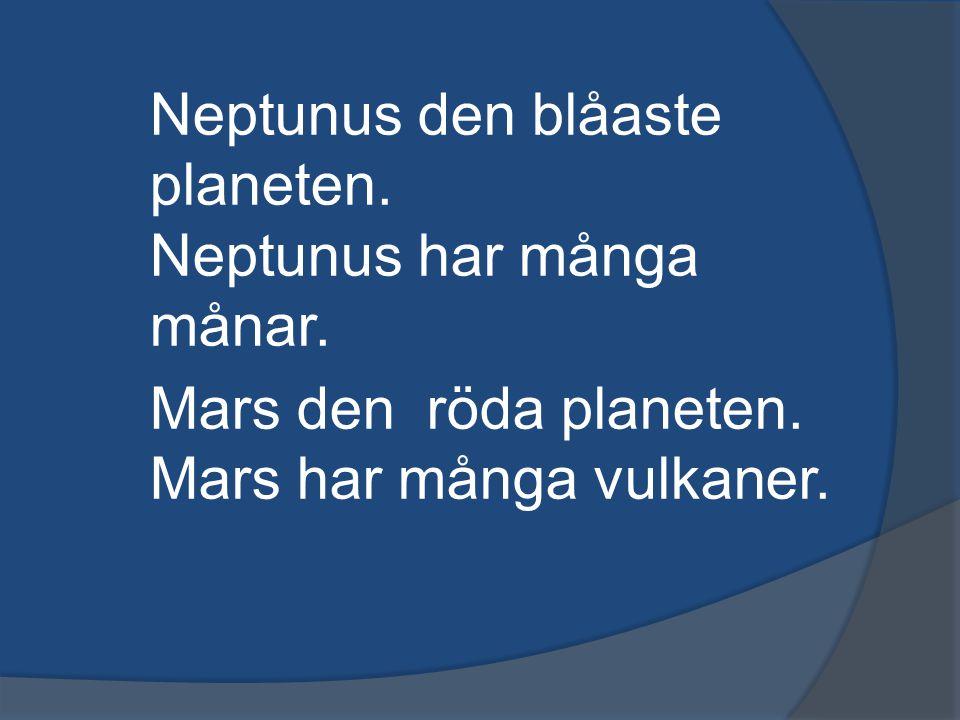 Neptunus den blåaste planeten. Neptunus har många månar. Mars den röda planeten. Mars har många vulkaner.