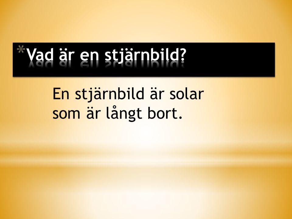 En stjärnbild är solar som är långt bort.
