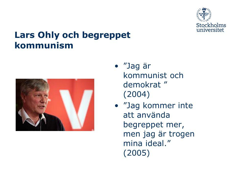 Lars Ohly och begreppet kommunism Jag är kommunist och demokrat (2004) Jag kommer inte att använda begreppet mer, men jag är trogen mina ideal. (2005)